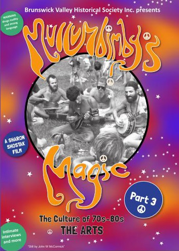 Mullumbimby's Magic - The Culture of 70s-80s Part 3 - The Arts presented by Brunswick Valley Historical Society Inc. – A Sharon Shostak Film at Byron Theatre